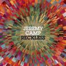 Jeremy Camp [Reckless]
