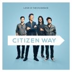 Citizen Way [Love Is The Evidence]