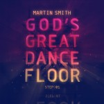 Martin Smith [God's Great Dance Floor]